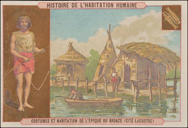 carte réclame - HISTOIRE DE L'HABITATION HUMAINE COSTUMES ET HABITATION DE L'ÉPOQUE DU BRONZE (CITÉ LACUSTRE)