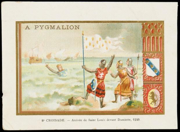 carte réclame - A PYGMALION 8e CROISADE. - Arrivée de Saint Louis devant Damiette, 1249.