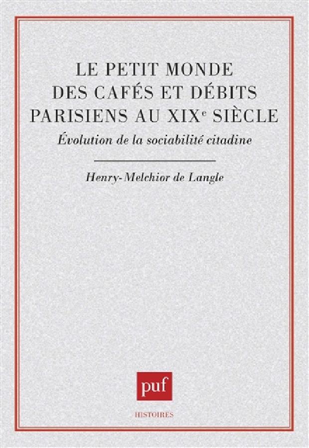 Livre - Le petit monde des cafés et débits parisiens au XIXe siècle