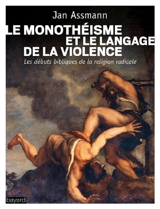 Livre - Le monothéisme et le langage de la violence