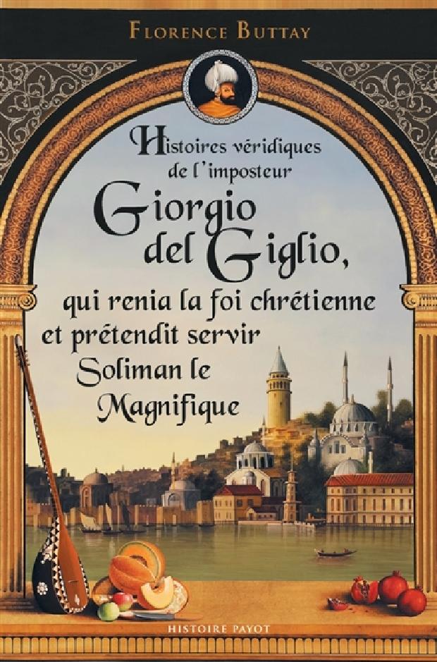Livre - Histoires véridiques de l'imposteur Giorgio del Giglio, qui renia la foi chrétienne et prétendit servir Soliman le Magnifique