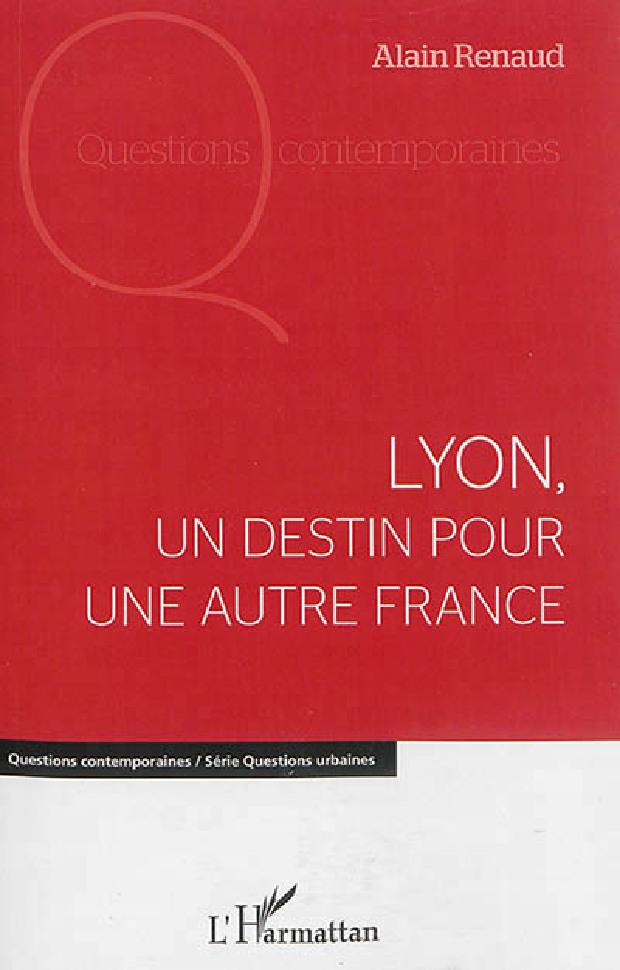 Livre - Lyon, un destin pour une autre France