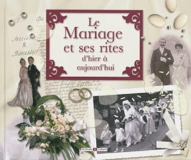 Livre - Le mariage et ses rites d'hier à aujourd'hui