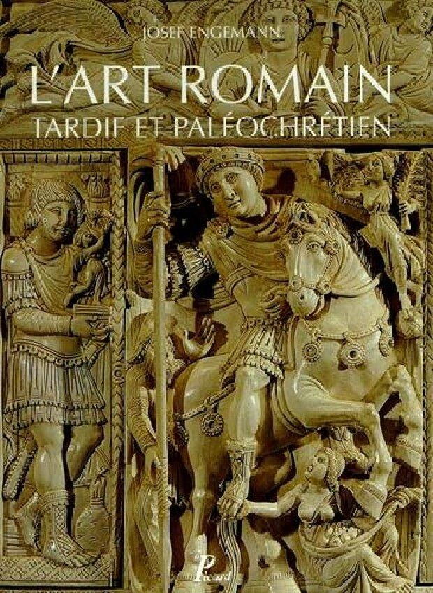 Livre - L'art romain tardif et paléochrétien de Constantin à Justinien