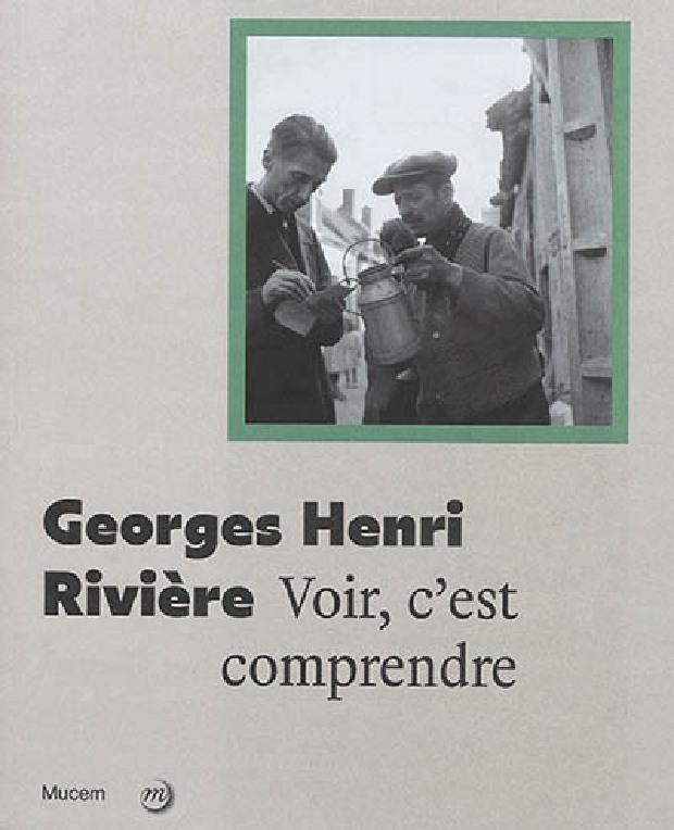 Livre - Georges Henri Rivière : voir, c'est comprendre