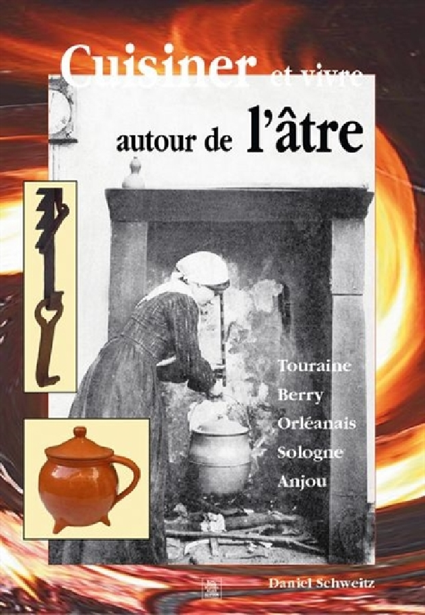 Livre - Cuisiner et vivre autour de l'âtre en Val de Loire